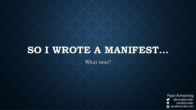 SO I WROTE A MANIFEST… What next? Ryan Armstrong @cavaliercoder cavaliercoder cavaliercoder.com