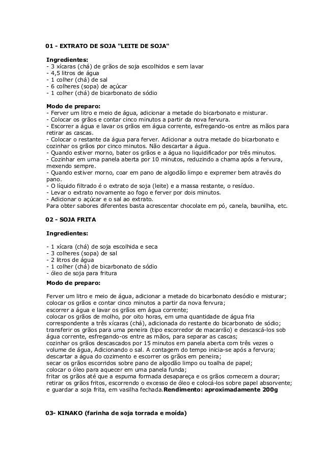 """01 - EXTRATO DE SOJA """"LEITE DE SOJA"""" Ingredientes: - 3 xícaras (chá) de grãos de soja escolhidos e sem lavar - 4,5 litros ..."""