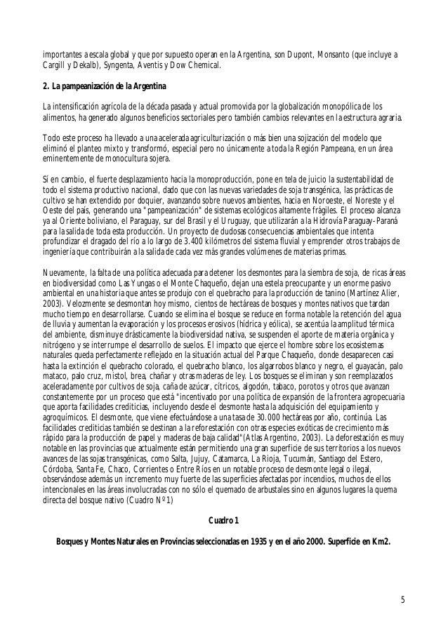 5importantes a escala global y que por supuesto operan en la Argentina, son Dupont, Monsanto (que incluye aCargill y Dekal...