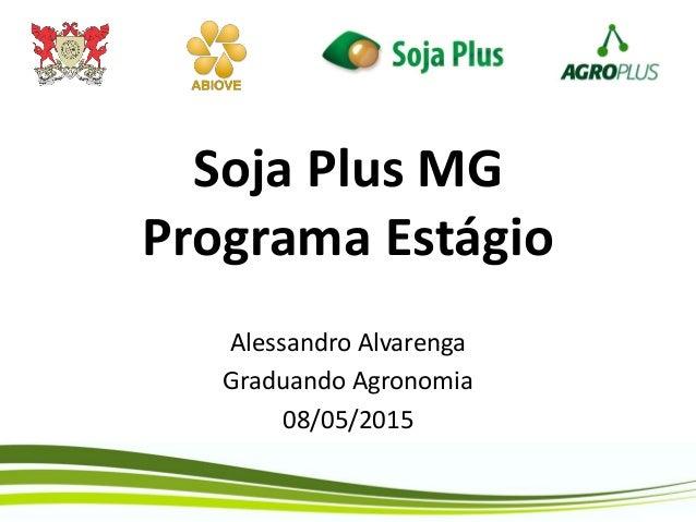 Soja Plus MG Programa Estágio Alessandro Alvarenga Graduando Agronomia 08/05/2015