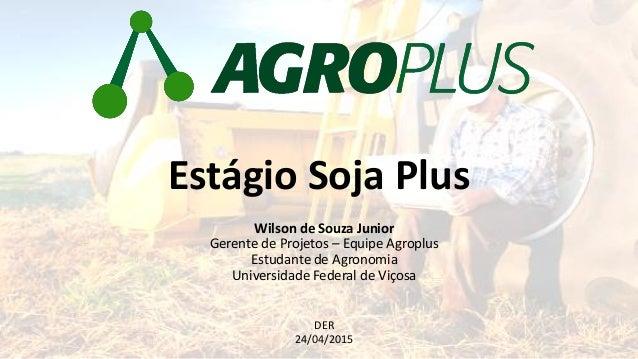 Wilson de Souza Junior Gerente de Projetos – Equipe Agroplus Estudante de Agronomia Universidade Federal de Viçosa Estágio...