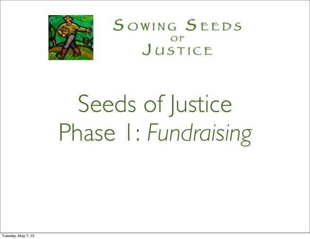 Seeds of JusticePhase 1: FundraisingTuesday, May 7, 13