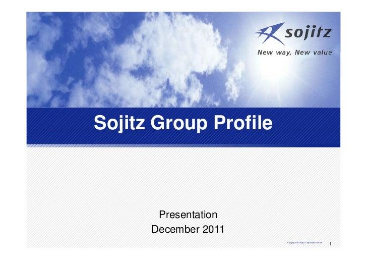 Sojitz Group Profile       Presentation      December 2011                       Copyright © Sojitz Corporation 2009      ...