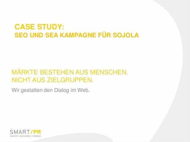 MÄRKTE BESTEHEN AUS MENSCHEN. NICHT AUS ZIELGRUPPEN. Wir gestalten den Dialog im Web. CASE STUDY: SEO UND SEA KAMPAGNE FÜR...