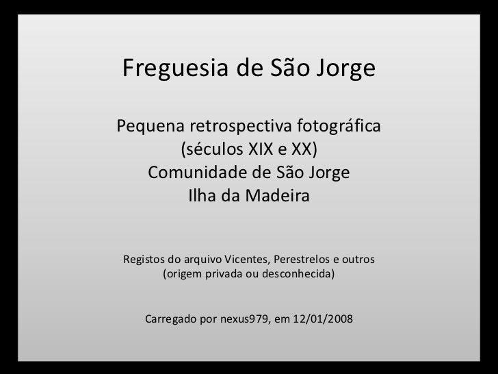 Freguesia de São JorgePequena retrospectiva fotográfica       (séculos XIX e XX)   Comunidade de São Jorge        Ilha da ...