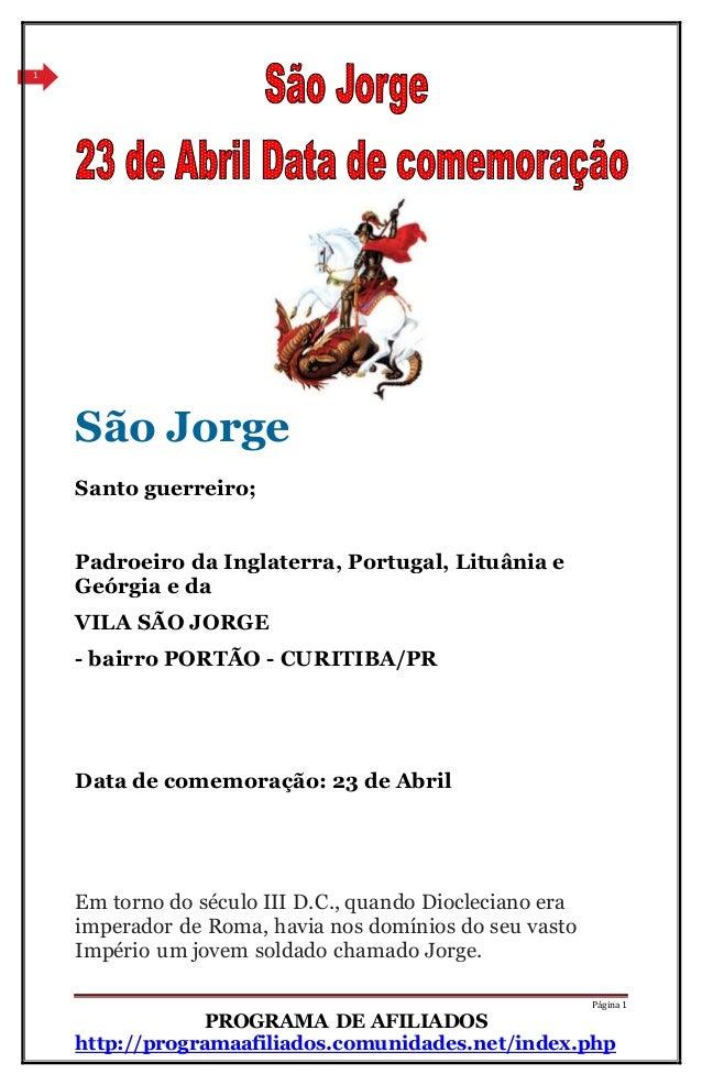 Página 1  PROGRAMA DE AFILIADOS  http://programaafiliados.comunidades.net/index.php  1  São Jorge  Santo guerreiro;  Padro...