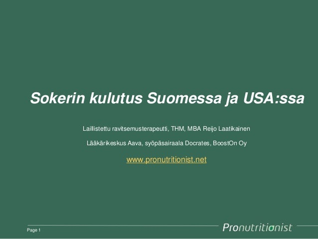 Sokerin kulutus Suomessa ja USA:ssa Laillistettu ravitsemusterapeutti, THM, MBA Reijo Laatikainen Lääkärikeskus Aava, syöp...