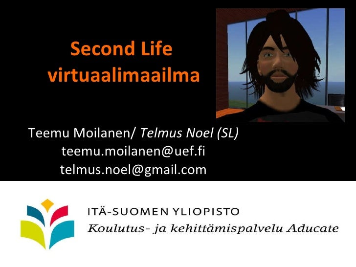 Second Life  virtuaalimaailma Teemu Moilanen/  Telmus Noel (SL) [email_address] [email_address]