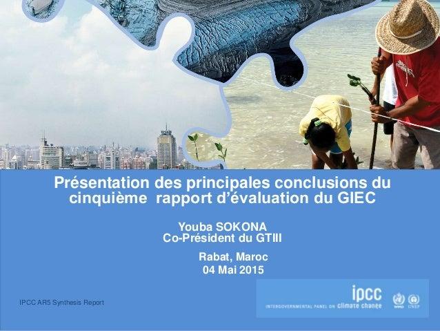 IPCC AR5 Synthesis Report Présentation des principales conclusions du cinquième rapport d'évaluation du GIEC Youba SOKONA ...