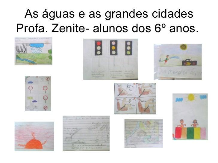 As águas e as grandes cidadesProfa. Zenite- alunos dos 6º anos.