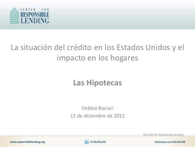 La situación del crédito en los Estados Unidos y el              impacto en los hogares                  Las Hipotecas    ...