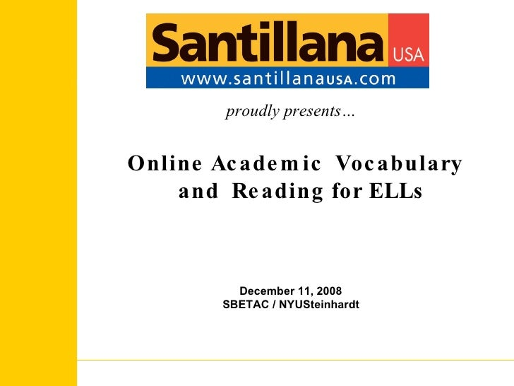 proudly presents… Online Academic  Vocabulary  and  Reading for ELLs December 11, 2008 SBETAC / NYUSteinhardt