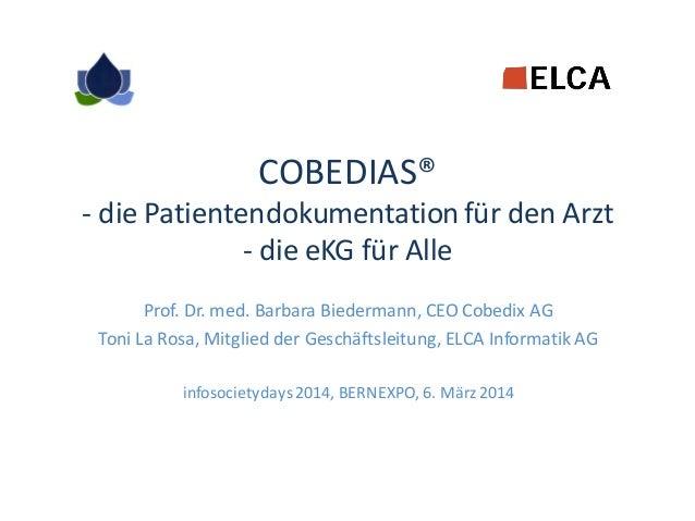 COBEDIAS® - die Patientendokumentation für den Arzt - die eKG für Alle Prof. Dr. med. Barbara Biedermann, CEO Cobedix AG T...
