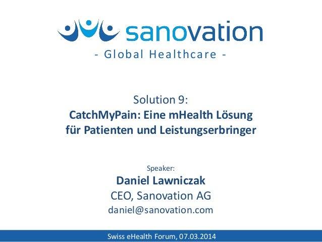 Swiss eHealth Forum, 07.03.2014 Speaker: Daniel Lawniczak CEO, Sanovation AG daniel@sanovation.com Solution 9: CatchMyPain...