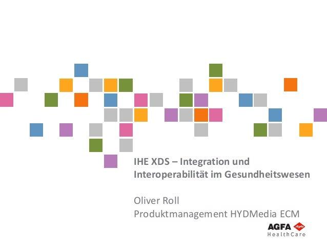 IHE XDS – Integration und Interoperabilität im Gesundheitswesen Oliver Roll Produktmanagement HYDMedia ECM