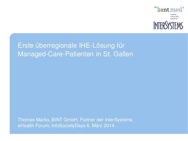 Erste überregionale IHE-Lösung für Managed-Care-Patienten in St. Gallen Thomas Marko, BINT GmbH, Partner der InterSystems ...