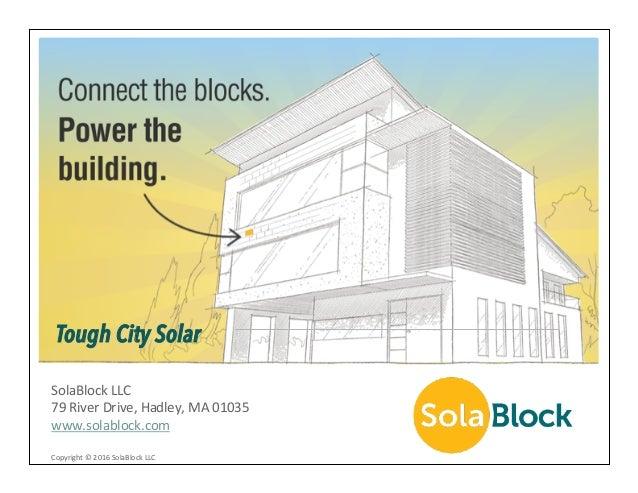 SolaBlockLLC 79RiverDrive,Hadley,MA01035 www.solablock.com Tough City Solar Copyright©2016SolaBlockLLC