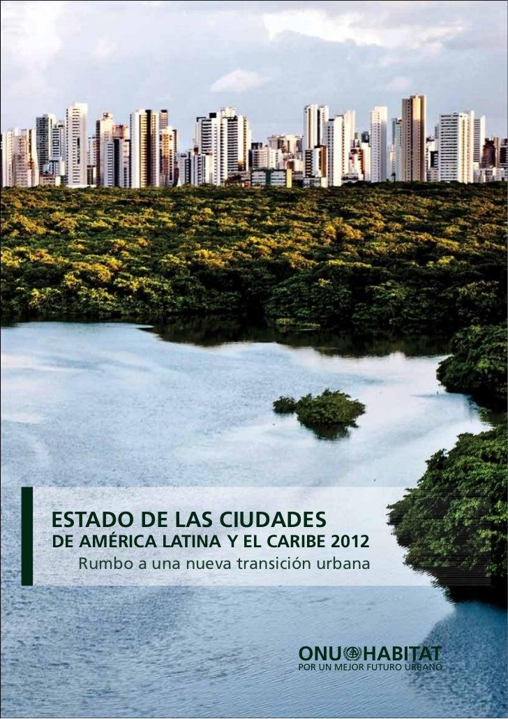 ESTADO DE LAS CIUDADESDE AMÉRICA LATINA Y EL CARIBE 2012  Rumbo a una nueva transición urbana