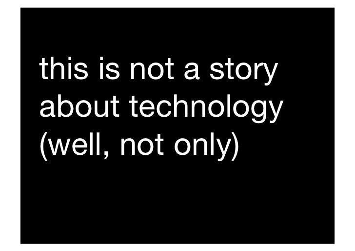 """this is not a story about technology """" (well, not only)"""