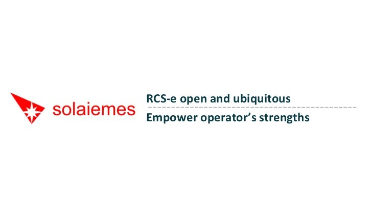RCS-­‐e	  open	  and	  ubiquitous	  Empower	  operator's	  strengths