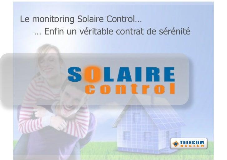 Le monitoring Solaire Control…   … Enfin un véritable contrat de sérénité