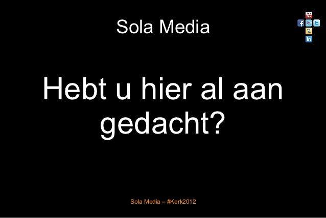 Sola MediaHebt u hier al aan   gedacht?      Sola Media – #Kerk2012