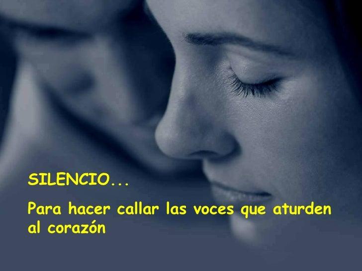 SILENCIO... Para hacer callar las voces que aturden al corazón