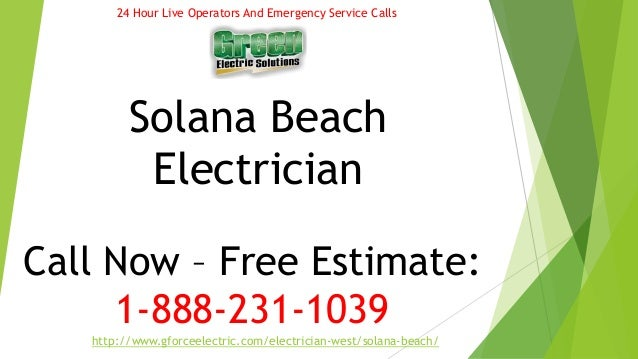24 Hour Live Operators And Emergency Service Calls  Solana Beach  Electrician  Call Now – Free Estimate:  1-888-231-1039  ...