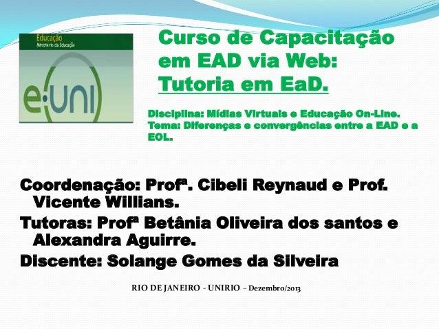 Curso de Capacitação em EAD via Web: Tutoria em EaD. Disciplina: Mídias Virtuais e Educação On-Line. Tema: Diferenças e co...