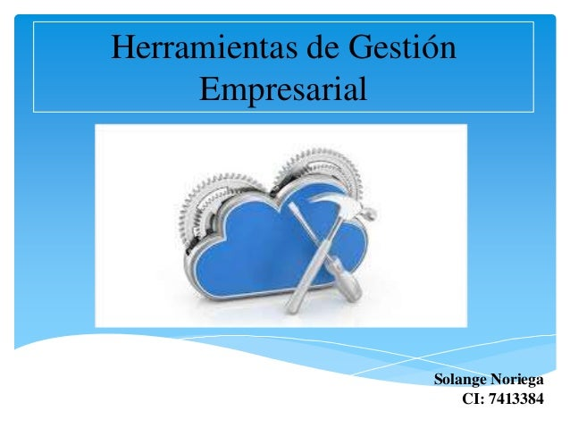 Herramientas de Gestión Empresarial Solange Noriega CI: 7413384