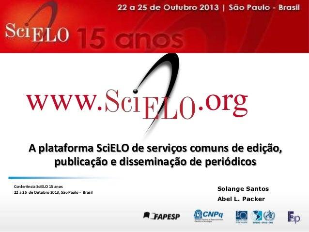 www.  .org  A plataforma SciELO de serviços comuns de edição, publicação e disseminação de periódicos Conferência SciELO 1...
