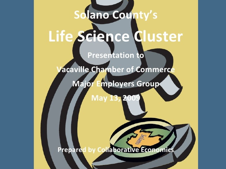 Solano County's Life Science Cluster          Presentation to  Vacaville Chamber of Commerce      Major Employers Group   ...