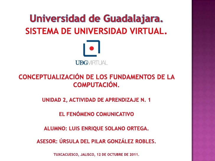 Universidad de Guadalajara.Sistema de universidad virtual.Conceptualización de los fundamentos de la computación.Unidad 2,...