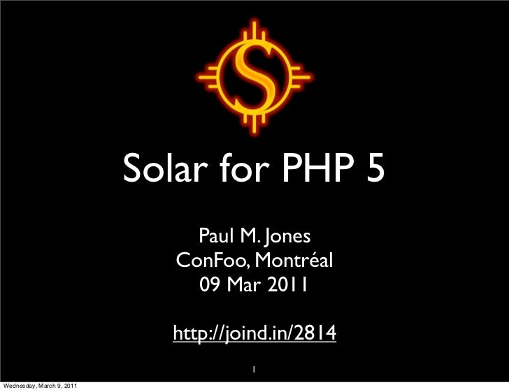 Solar for PHP 5                                Paul M. Jones                              ConFoo, Montréal                ...
