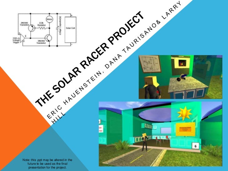 The Solar Racer Project<br />Eric Hauenstein, Dana Taurisano& Larry Hill<br />Note: this .ppt may be altered in the future...