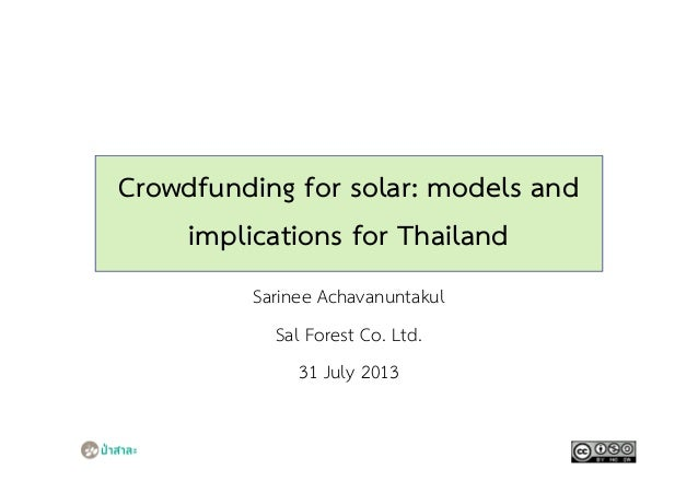 Crowdfunding for solar: models and implications for Thailand Sarinee Achavanuntakul Sal Forest Co. Ltd. 31 July 2013