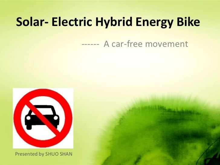 Solar- Electric Hybrid Energy Bike<br />------  A car-free movement<br />Presented by SHUO SHAN<br />