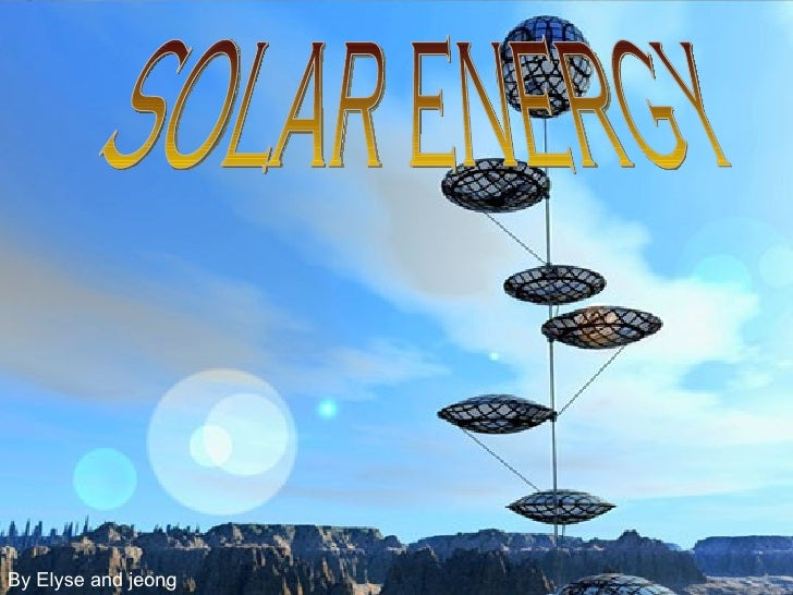 solar energy  By Elyse and jeong