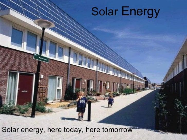 Solar  Energy Solar energy, here today, here tomorrow