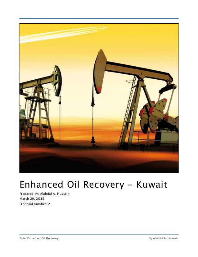 Enhanced Oil Recovery - Kuwait Prepared by: Alahdal A. Hussein March 29, 2015 Proposal number: 2  By Alahdal A. Hussein!1...