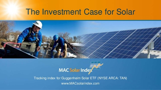 The Investment Case for Solar Tracking index for Guggenheim Solar ETF (NYSE ARCA: TAN) www.MACsolarindex.com