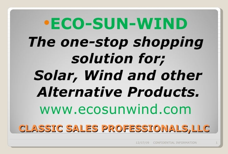 CLASSIC SALES PROFESSIONALS,LLC <ul><li>ECO-SUN-WIND </li></ul><ul><li>The one-stop shopping solution for; </li></ul><ul><...