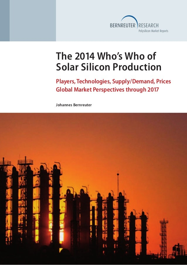 The 2014 Who's Who of Solar Silicon Production Players, Technologies, Supply/Demand, Prices Global Market Perspectives thr...