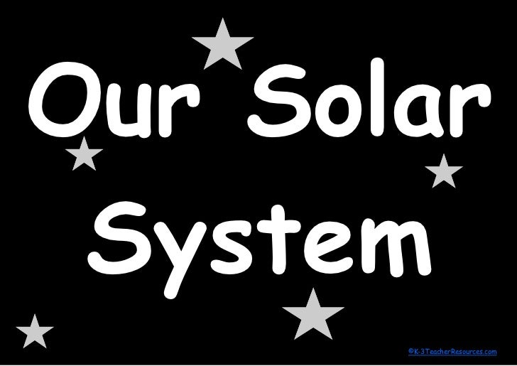 Our Solar  System        ©K-3TeacherResources.com