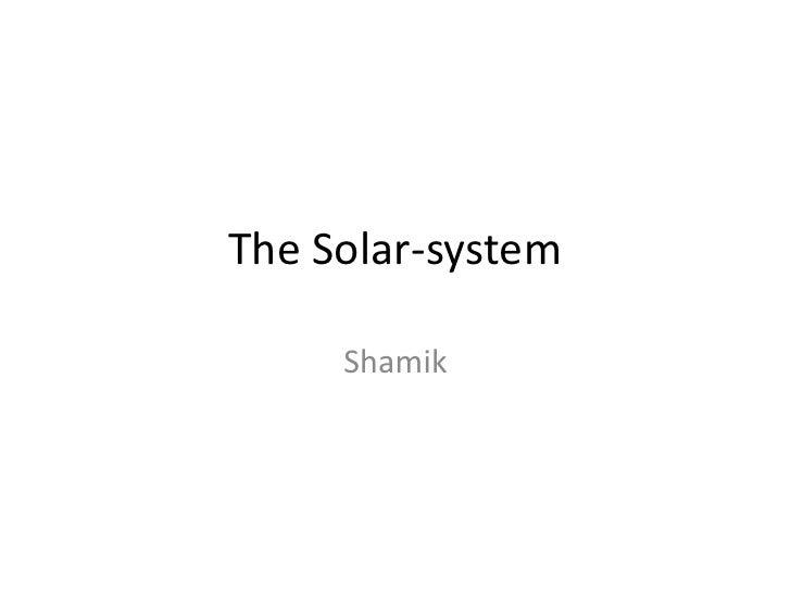 The Solar-system <br />Shamik<br />