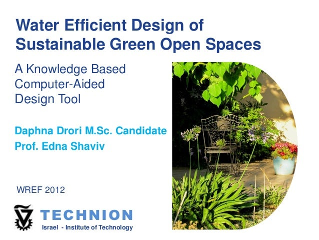 Water Efficient Design ofSustainable Green Open SpacesA Knowledge BasedComputer-AidedDesign ToolDaphna Drori M.Sc. Candida...