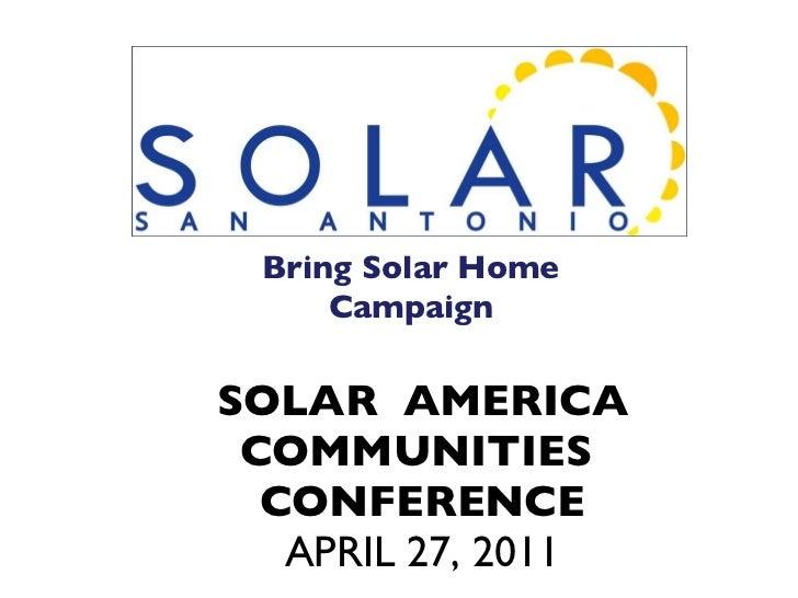 SOLAR  AMERICA COMMUNITIES  CONFERENCE APRIL 27, 2011 Bring Solar Home Campaign