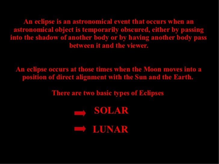 An eclipse is an astronomical event that occurs when an astronomical object is temporarily obscured, either by passinginto...