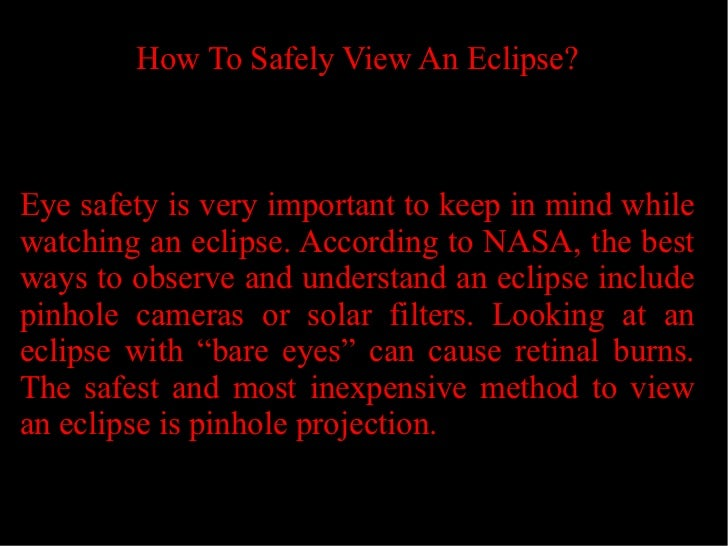 How To Safely View An Eclipse?Eye safety is very important to keep in mind whilewatching an eclipse. According to NASA, th...