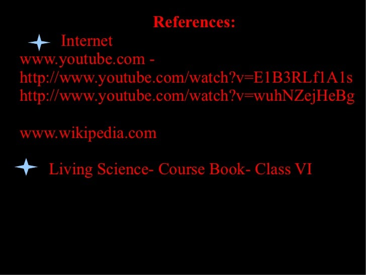 References:       Internetwww.youtube.com -http://www.youtube.com/watch?v=E1B3RLf1A1shttp://www.youtube.com/watch?v=wuhNZe...